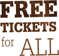 FREE TICKETS for ALL